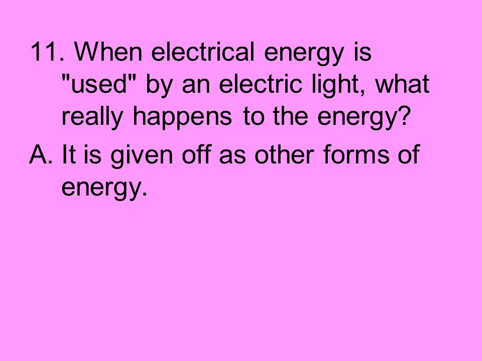11. When electrical energy is
