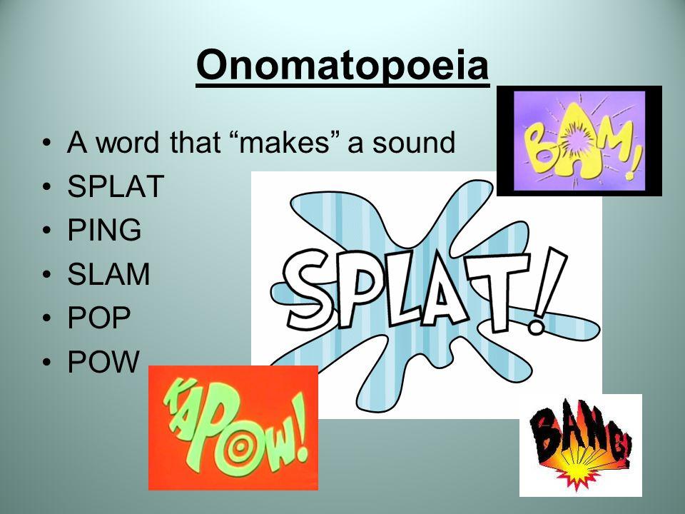 """Onomatopoeia A word that """"makes"""" a sound SPLAT PING SLAM POP POW"""