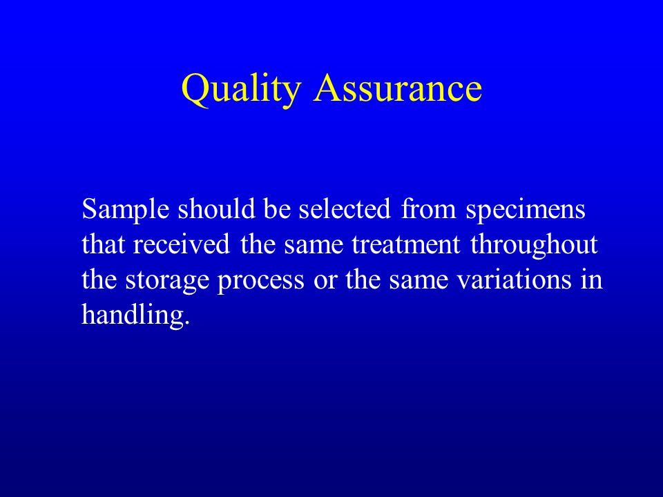 Quality Assurance Sample should be selected from specimens that received the same treatment throughout the storage process or the same variations in h