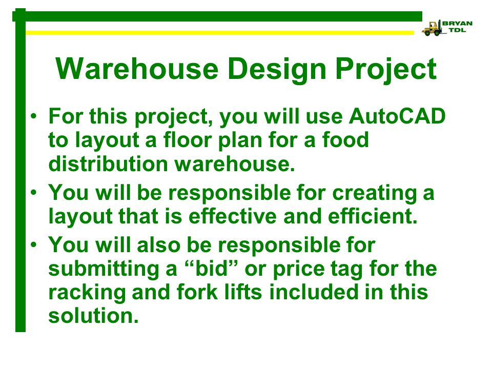 Warehouse Design Project For this project, you will use AutoCAD to layout a floor plan for a food distribution warehouse.