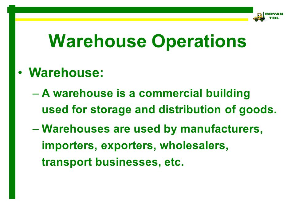 Warehouse Operations Warehouse: –A warehouse is a commercial building used for storage and distribution of goods.