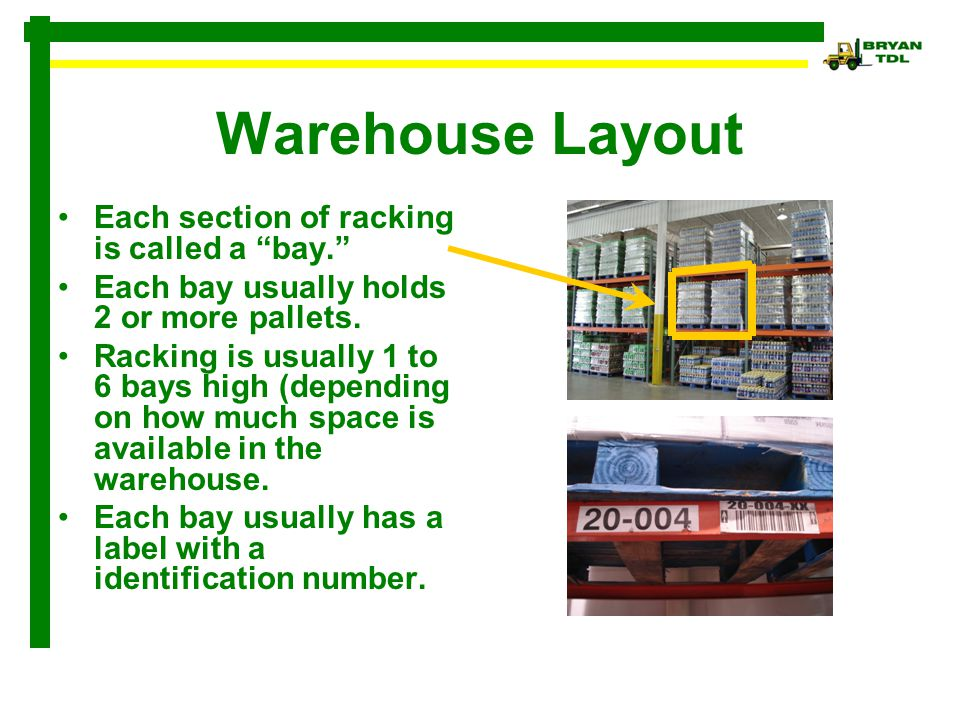 "Warehouse Layout Each section of racking is called a ""bay."" Each bay usually holds 2 or more pallets. Racking is usually 1 to 6 bays high (depending o"
