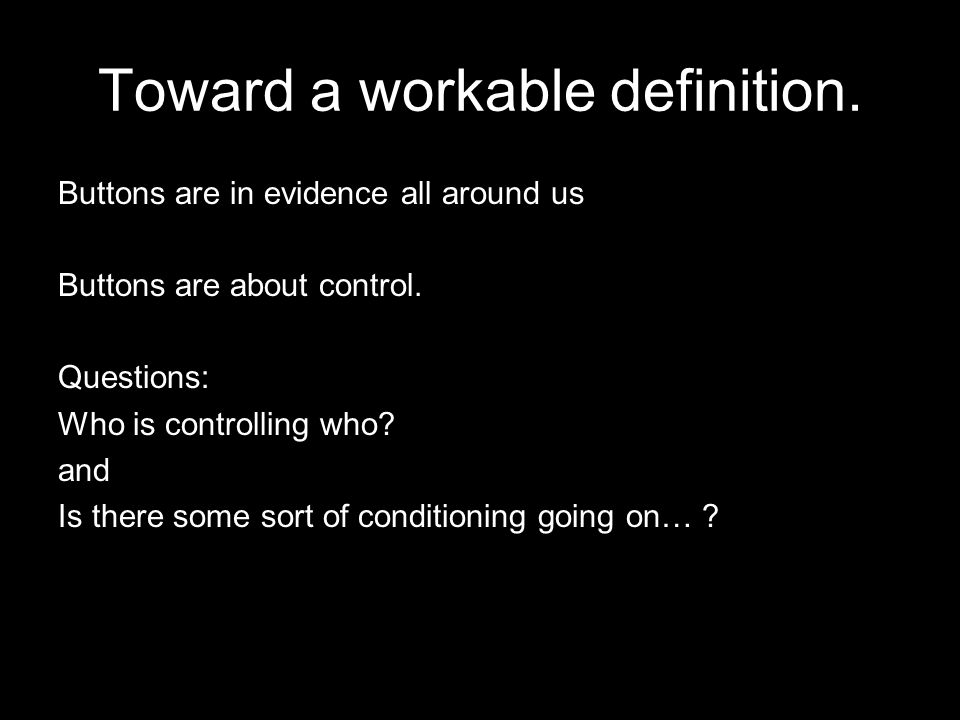 Toward a workable definition.Buttons are in evidence all around us Buttons are about control.