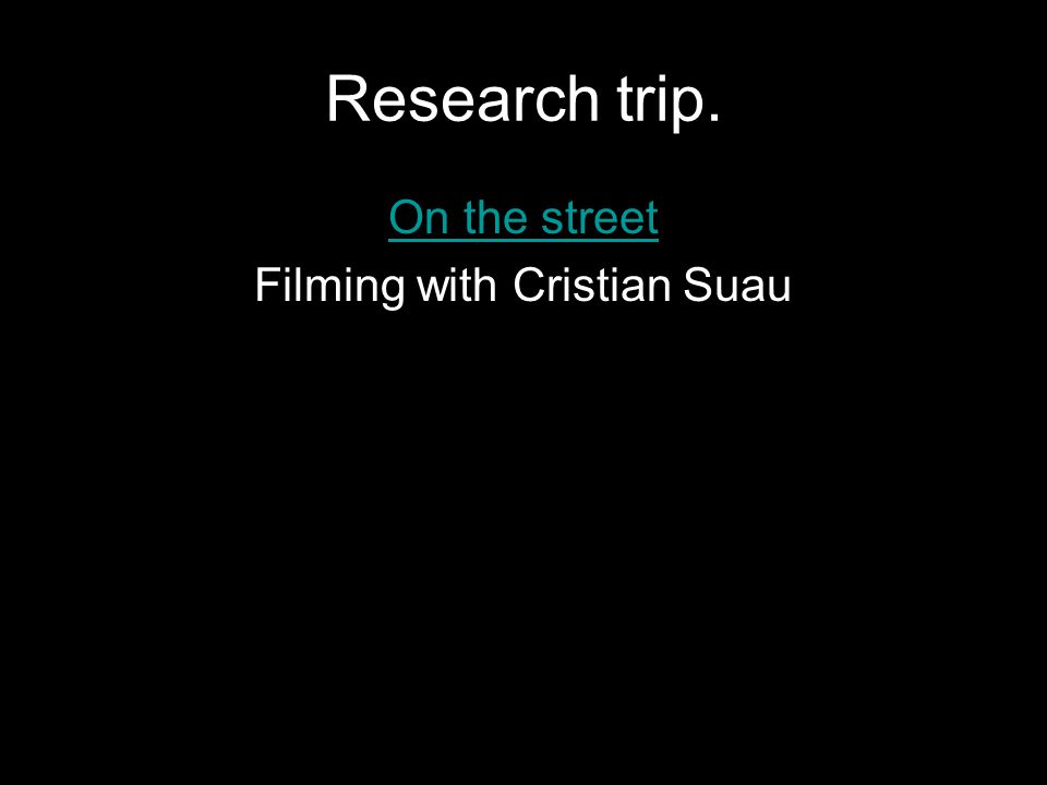 Research trip. On the street Filming with Cristian Suau