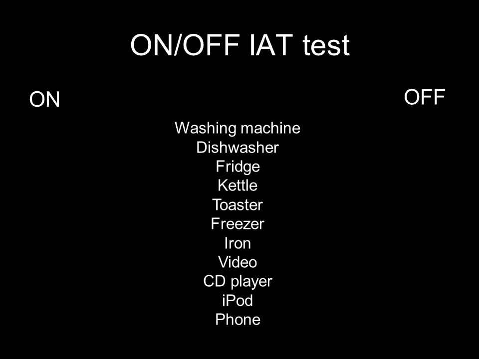 ON/OFF IAT test ON OFF Washing machine Dishwasher Fridge Kettle Toaster Freezer Iron Video CD player iPod Phone