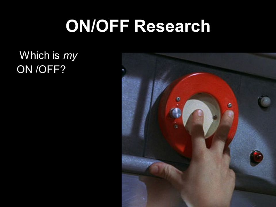 ON/OFF Research Which is my ON /OFF