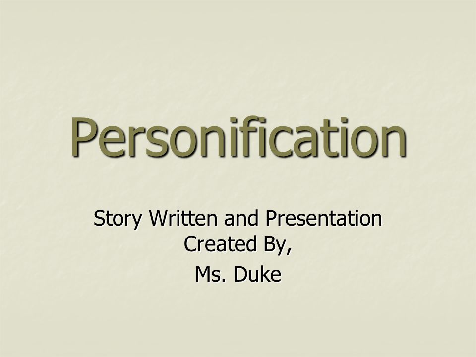 Personification Story Written and Presentation Created By, Ms. Duke