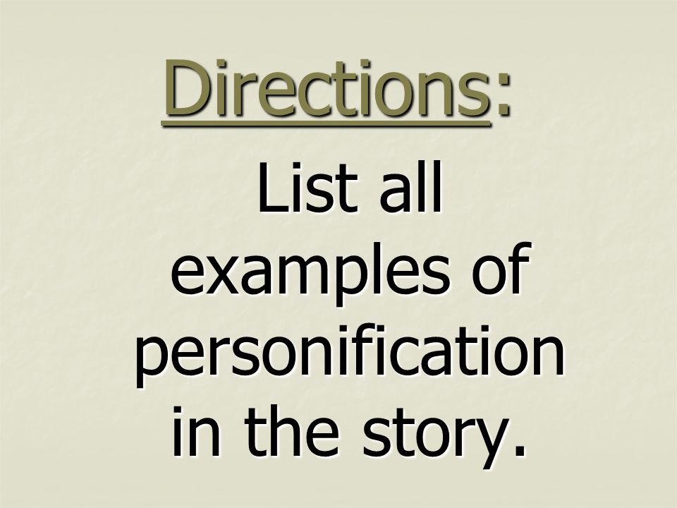 Directions: List all examples of personification in the story.