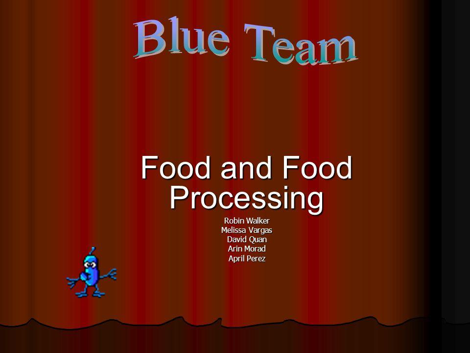 Food and Food Processing Robin Walker Melissa Vargas David Quan Arin Morad April Perez