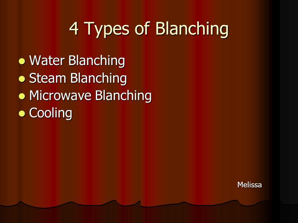 4 Types of Blanching Water Blanching Water Blanching Steam Blanching Steam Blanching Microwave Blanching Microwave Blanching Cooling Cooling Melissa Melissa
