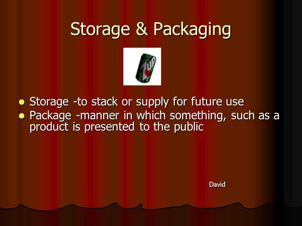 Storage & Packaging Storage -to stack or supply for future use Storage -to stack or supply for future use Package -manner in which something, such as a product is presented to the public Package -manner in which something, such as a product is presented to the public David David