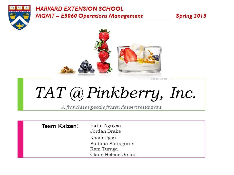 TAT @ Pinkberry, Inc. A franchise upscale frozen dessert restaurant Hathi Nguyen Jordan Drake Kaodi Ugoji Pratima Puttagunta Ram Turaga Claire Helene