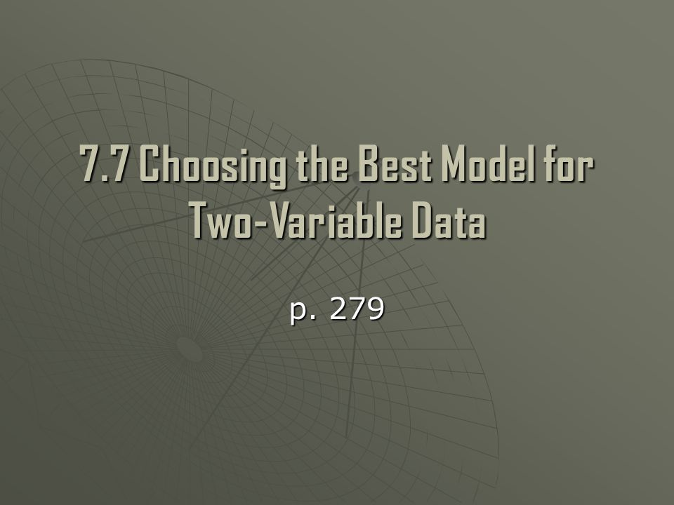 7.7 Choosing the Best Model for Two-Variable Data p. 279