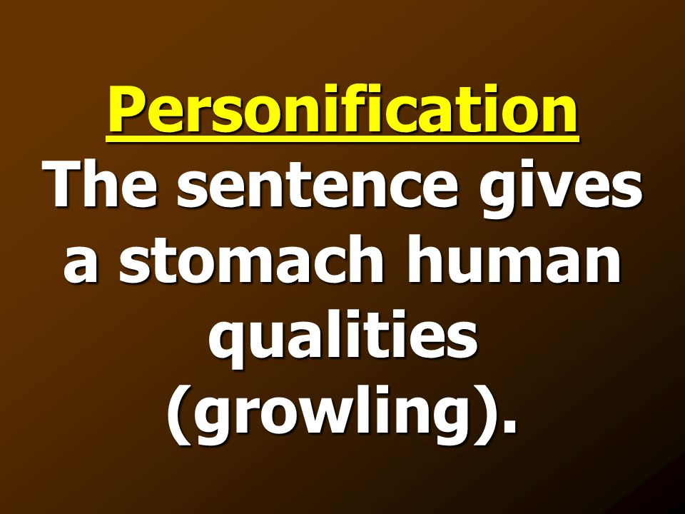Personification The sentence gives a stomach human qualities (growling).