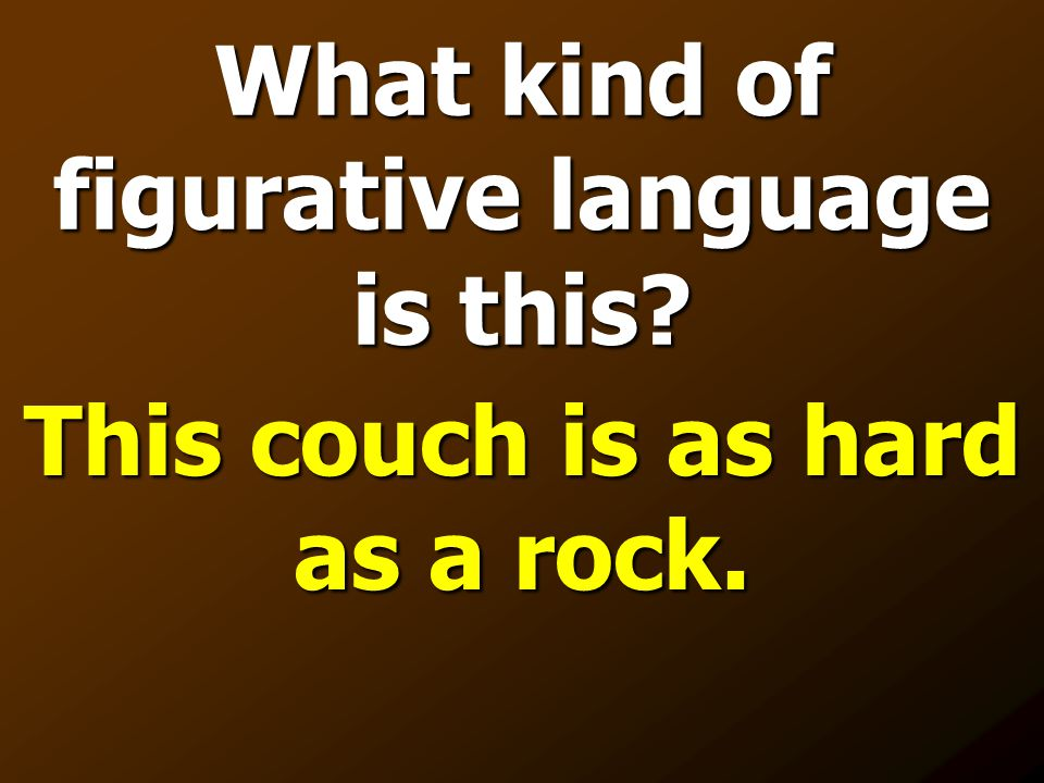 What kind of figurative language is this? This couch is as hard as a rock.