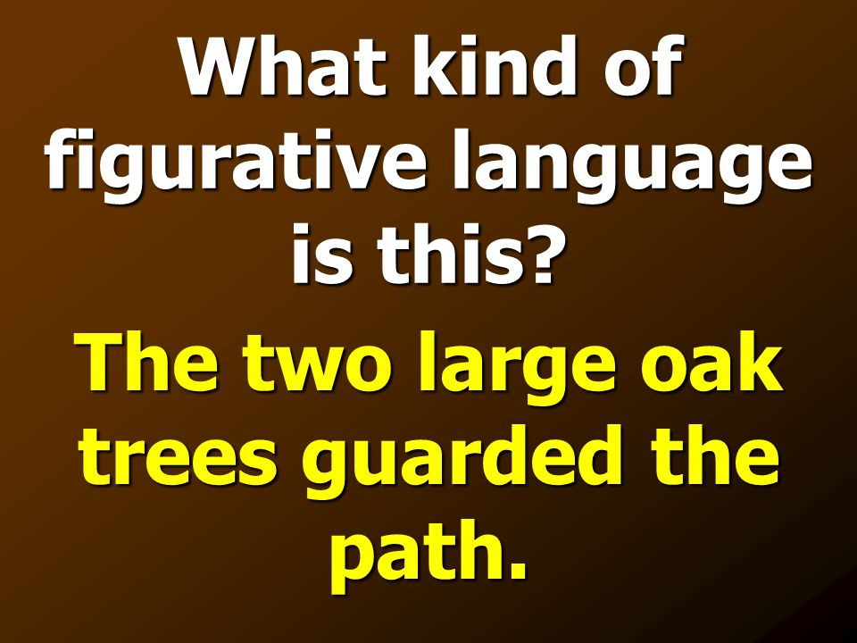 What kind of figurative language is this? The two large oak trees guarded the path.