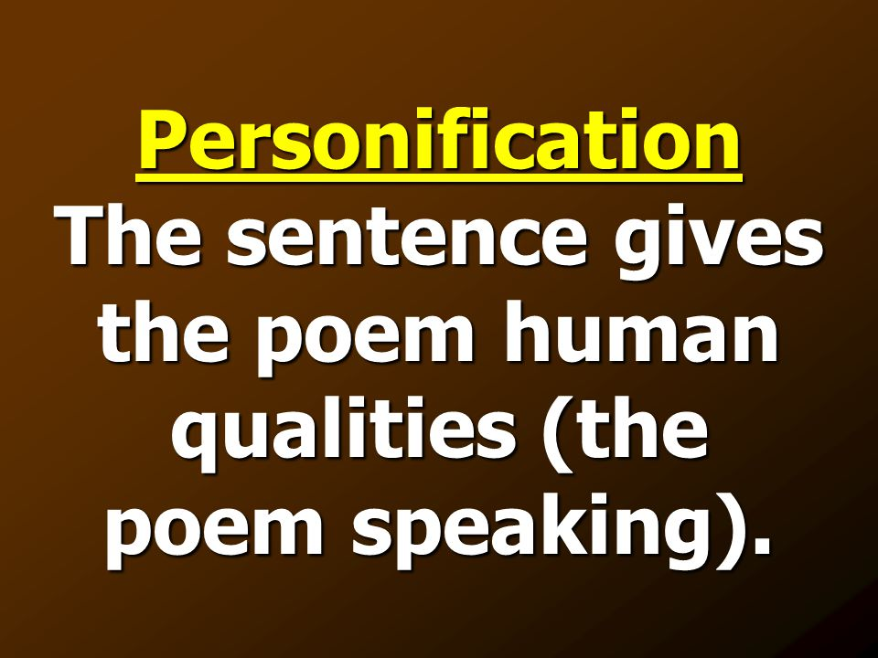 Personification The sentence gives the poem human qualities (the poem speaking).