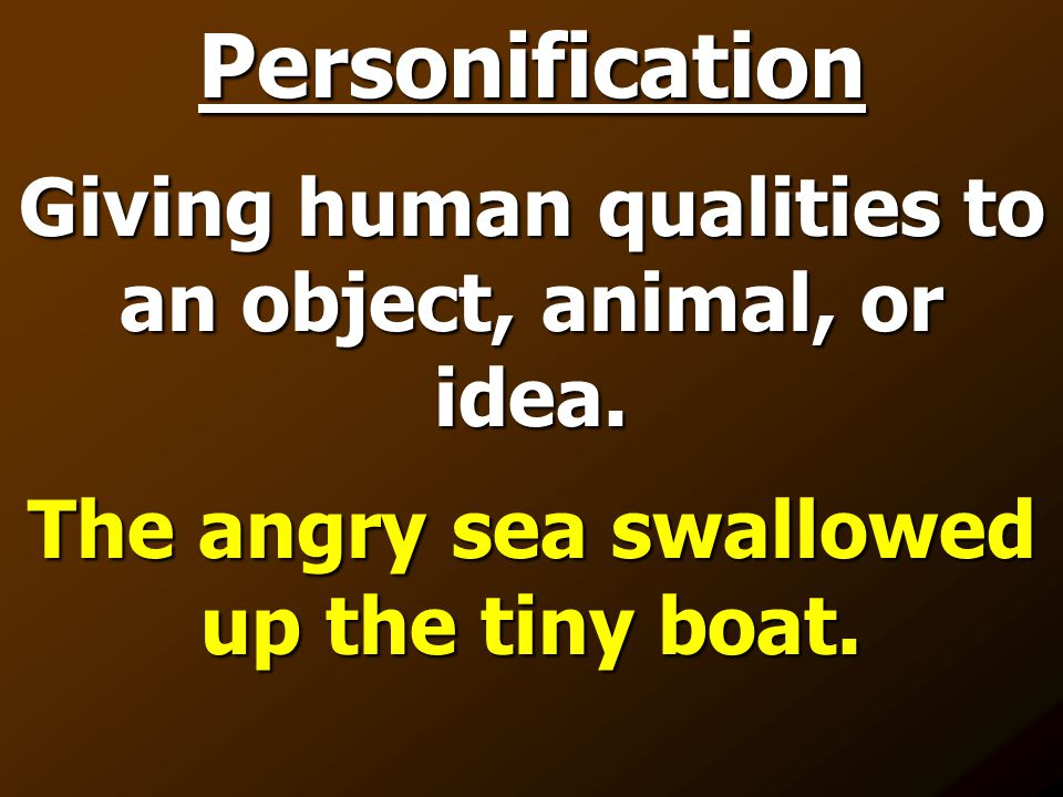 Personification Giving human qualities to an object, animal, or idea.