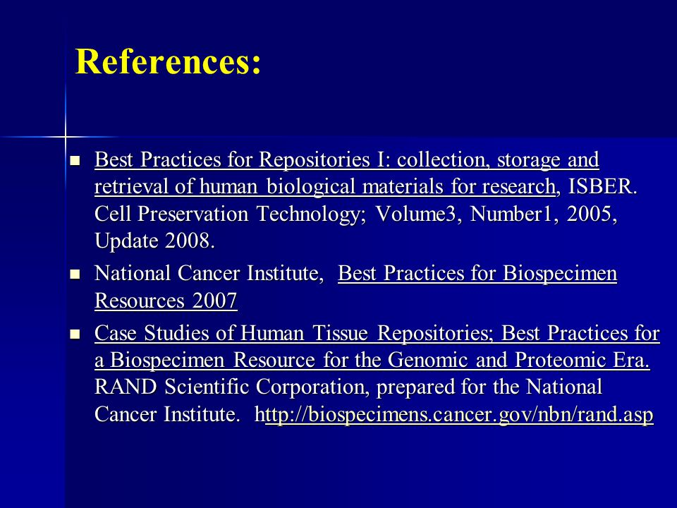 References: Best Practices for Repositories I: collection, storage and retrieval of human biological materials for research, ISBER.