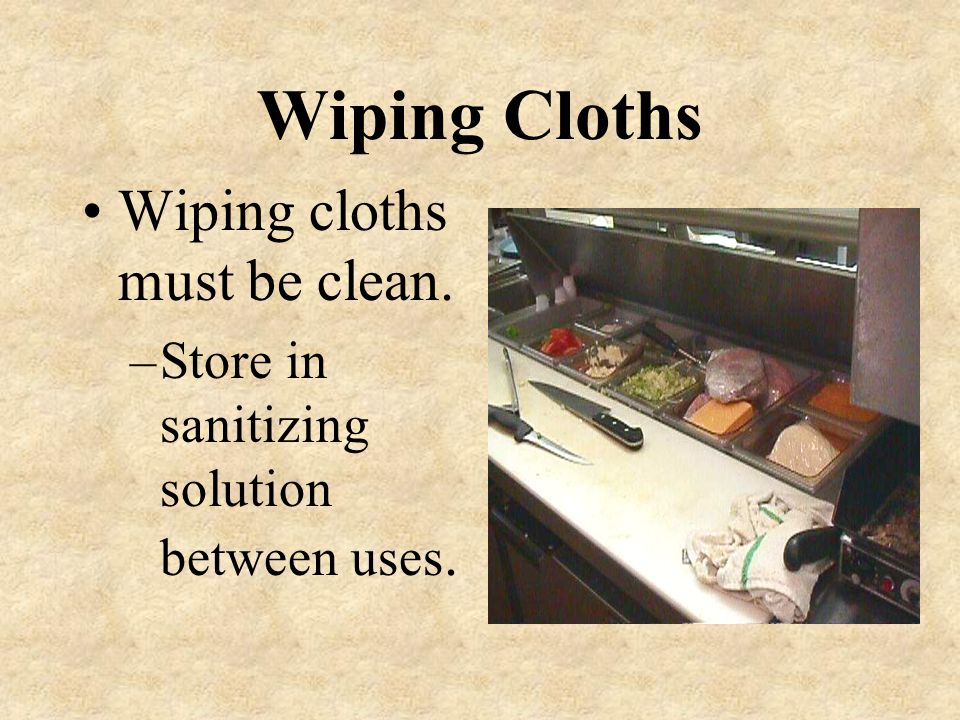 Surfaces Should be Sanitized… After preparing raw foods When changing tasks Every 4 hours