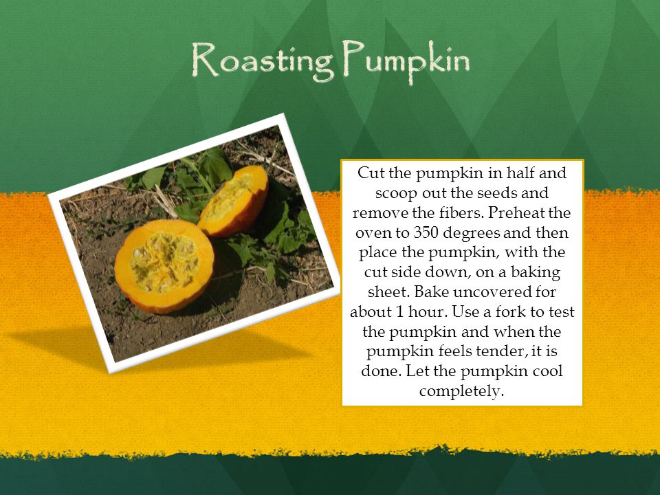 Roasting Pumpkin Cut the pumpkin in half and scoop out the seeds and remove the fibers.