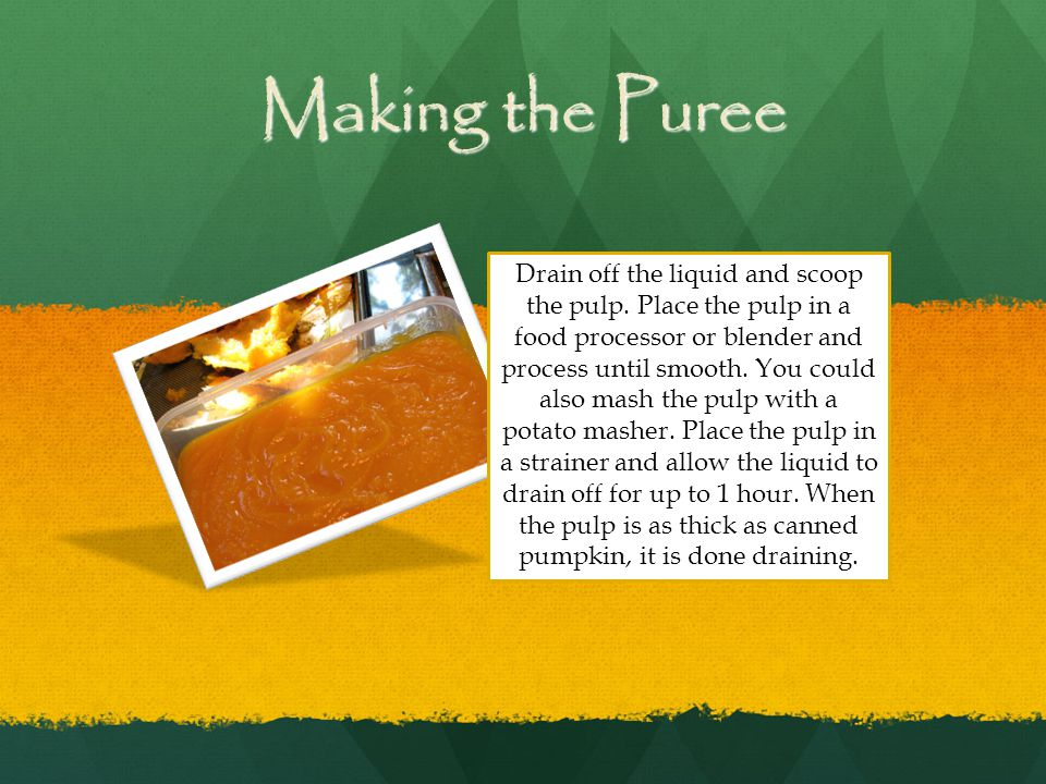 Making the Puree Drain off the liquid and scoop the pulp.