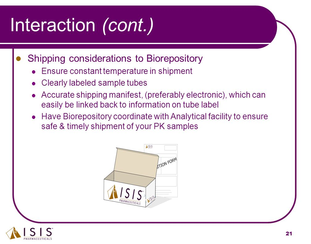 21 Shipping considerations to Biorepository Ensure constant temperature in shipment Clearly labeled sample tubes Accurate shipping manifest, (preferab