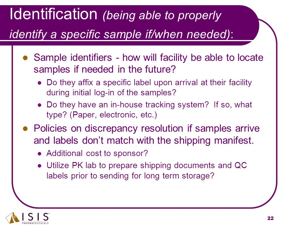 22 Identification (being able to properly identify a specific sample if/when needed): Sample identifiers - how will facility be able to locate samples
