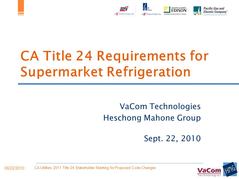 CA Title 24 Requirements for Supermarket Refrigeration VaCom Technologies Heschong Mahone Group Sept. 22, 2010 09/22/2010 CA Utilities 2011 Title 24 S