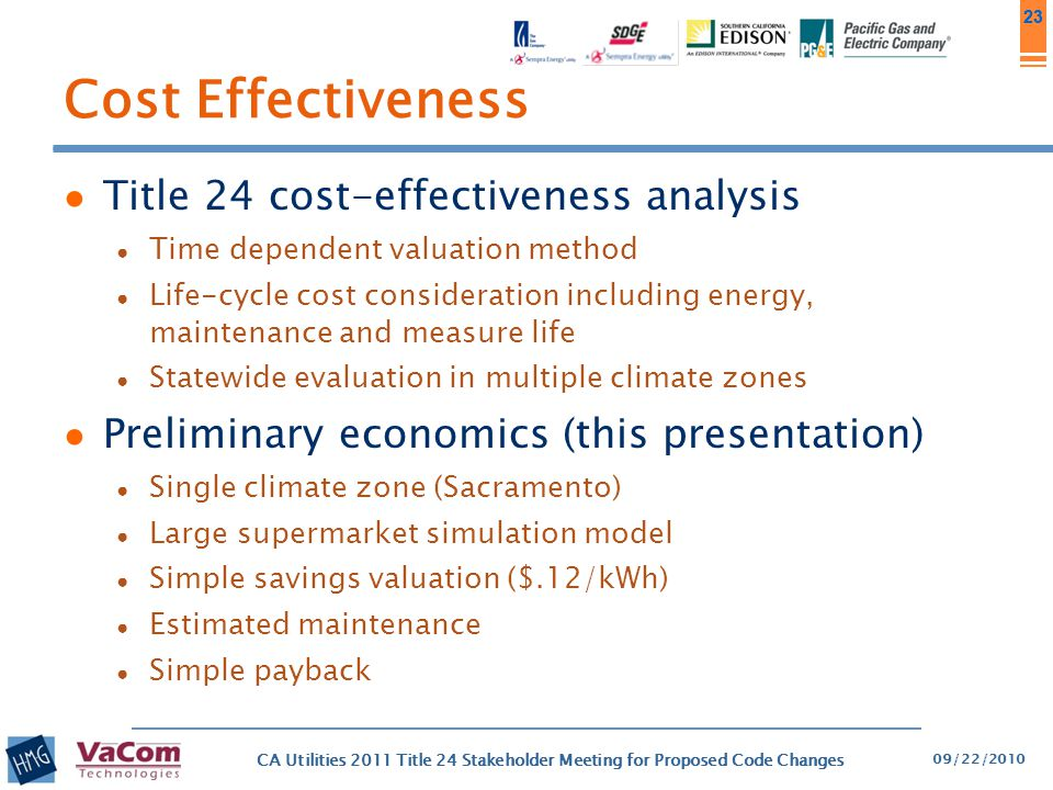 23 Cost Effectiveness ● Title 24 cost-effectiveness analysis ● Time dependent valuation method ● Life-cycle cost consideration including energy, maint