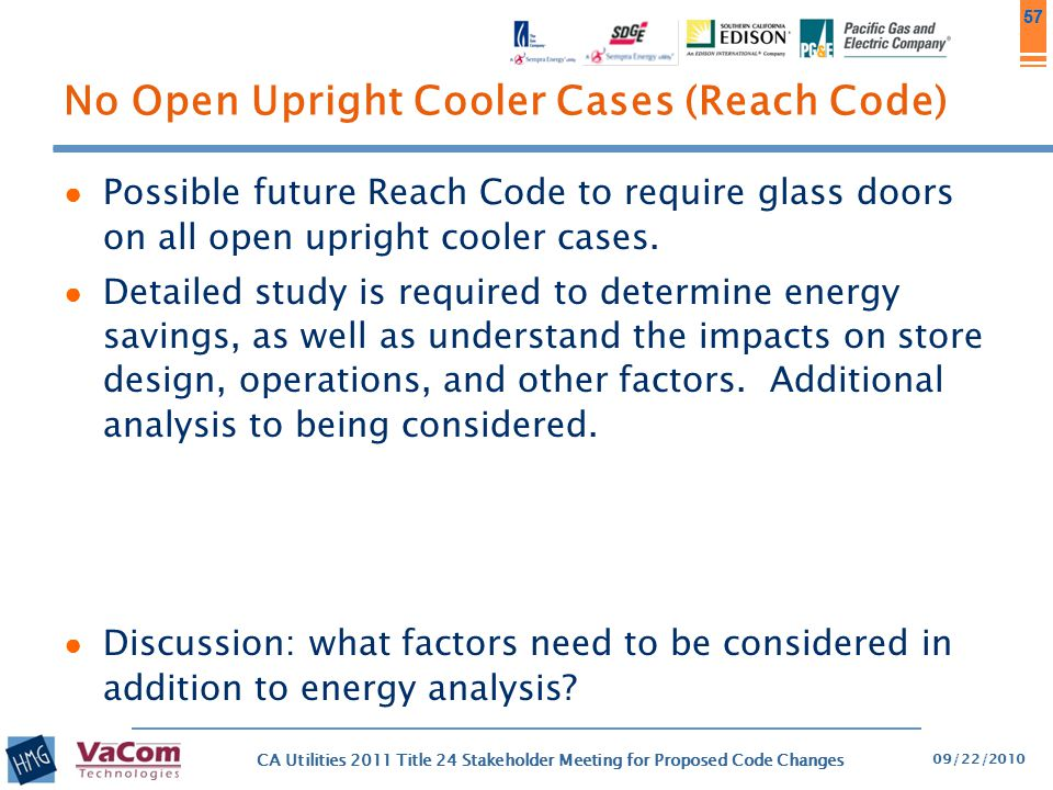 57 No Open Upright Cooler Cases (Reach Code) ● Possible future Reach Code to require glass doors on all open upright cooler cases. ● Detailed study is