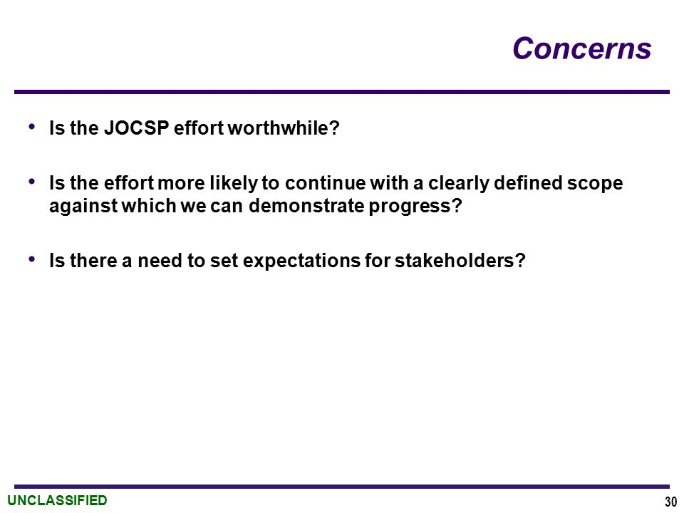 UNCLASSIFIED Concerns Is the JOCSP effort worthwhile.