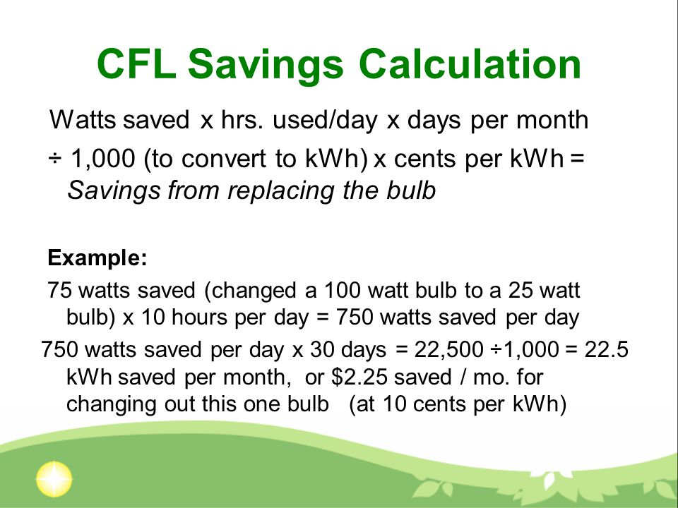 CFL Savings Calculation Watts saved x hrs.