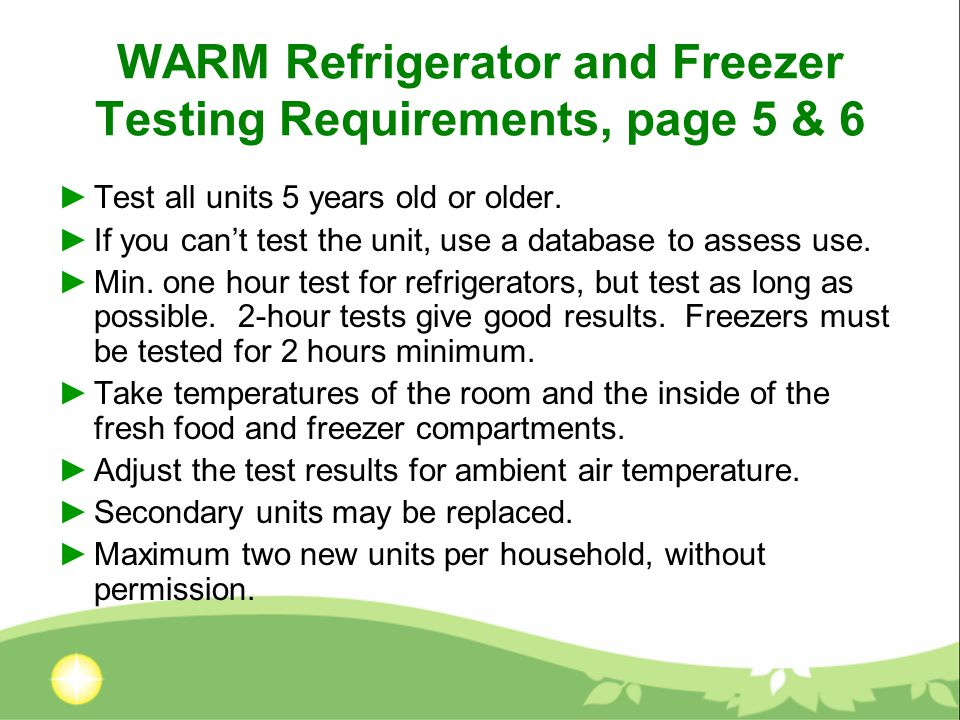 WARM Refrigerator and Freezer Testing Requirements, page 5 & 6 ►Test all units 5 years old or older.