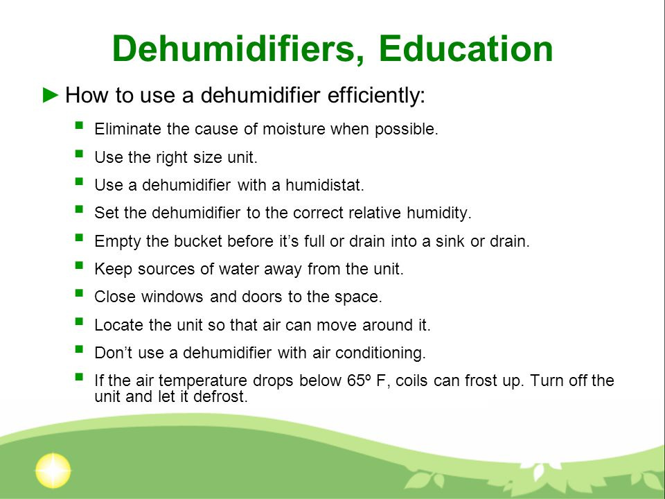 Dehumidifiers, Education ►How to use a dehumidifier efficiently:  Eliminate the cause of moisture when possible.