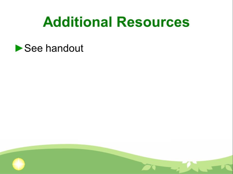 Additional Resources ►See handout