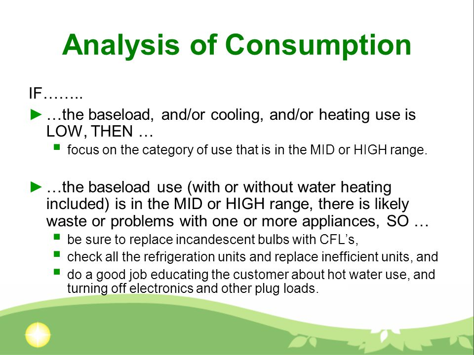 Analysis of Consumption IF…….. ►…the baseload, and/or cooling, and/or heating use is LOW, THEN …  focus on the category of use that is in the MID or