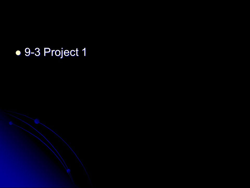 9-3 Project 1 9-3 Project 1