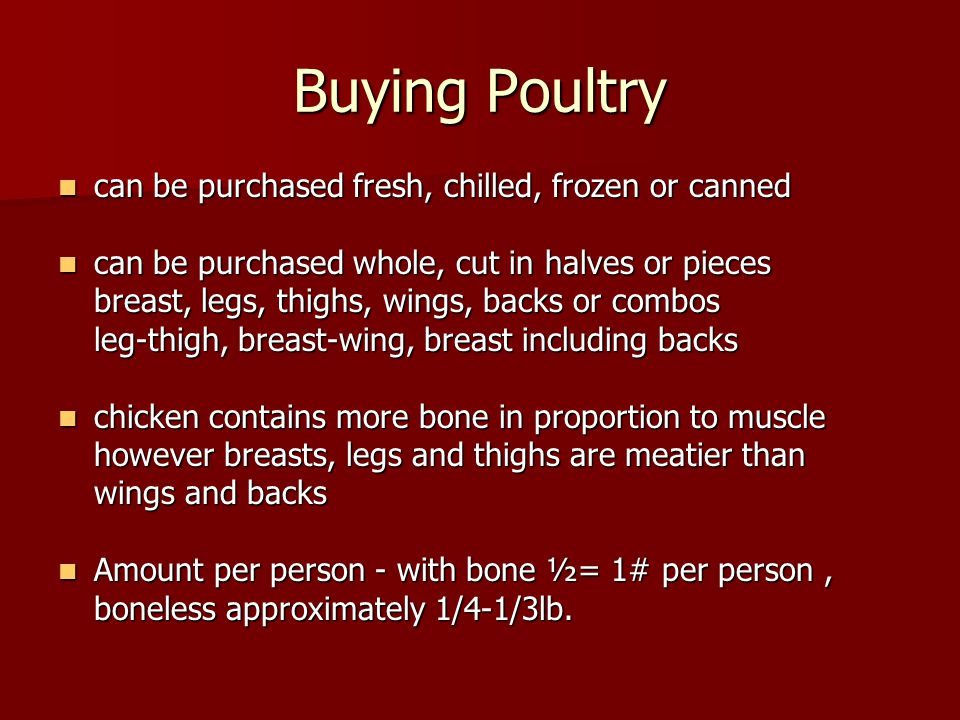 Buying Poultry can be purchased fresh, chilled, frozen or canned can be purchased fresh, chilled, frozen or canned can be purchased whole, cut in halv