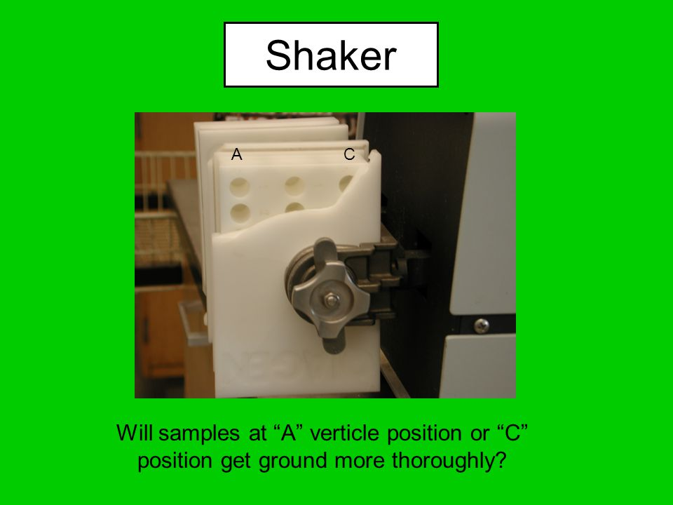 Shaker Will samples at A verticle position or C position get ground more thoroughly? AC