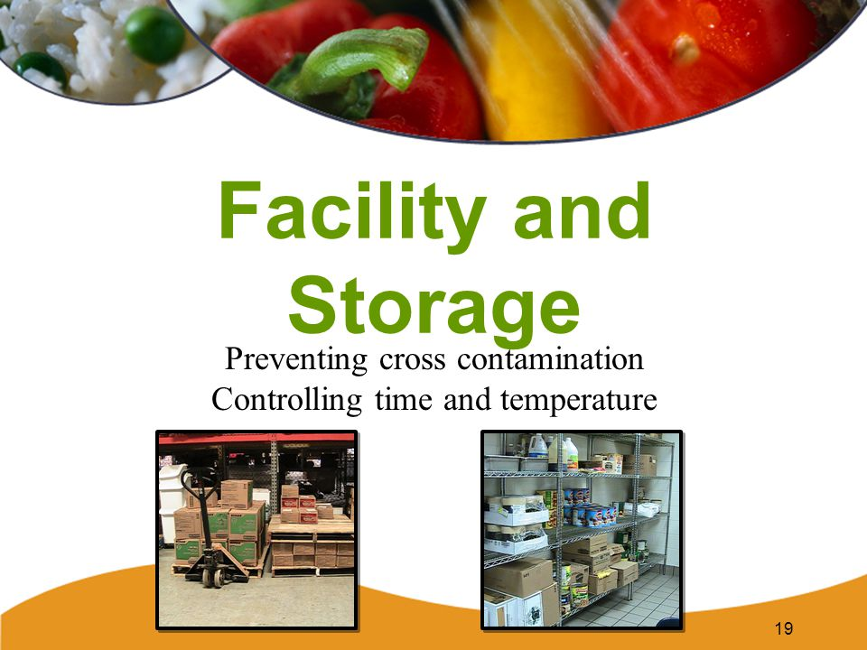 Facility and Storage Preventing cross contamination Controlling time and temperature 19