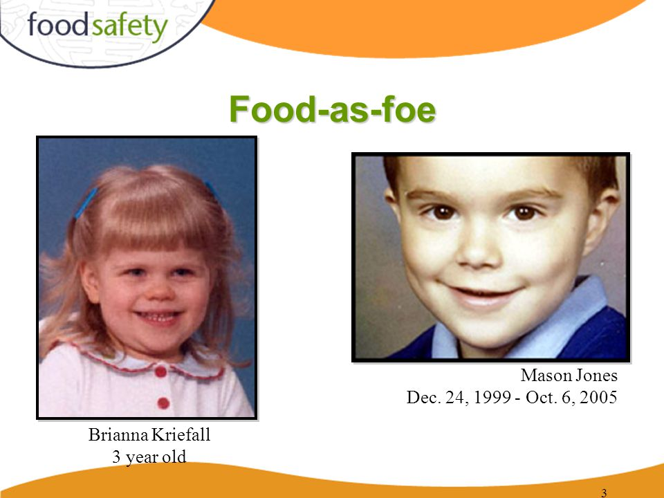 Food-as-foe 3 Mason Jones Dec. 24, 1999 - Oct. 6, 2005 Brianna Kriefall 3 year old