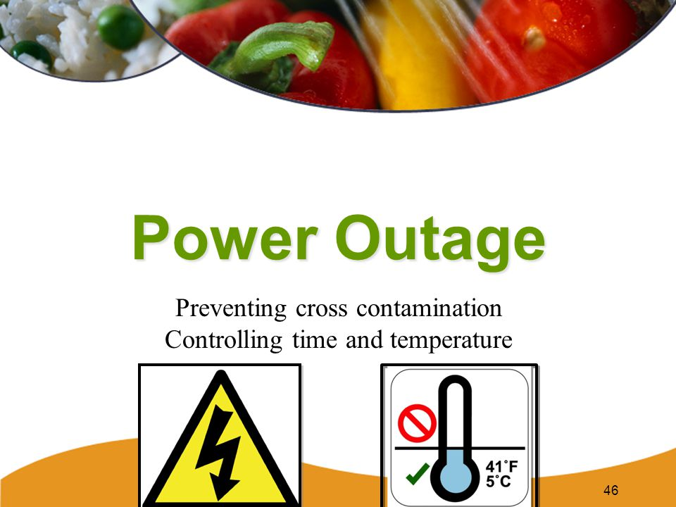 Power Outage Preventing cross contamination Controlling time and temperature 46