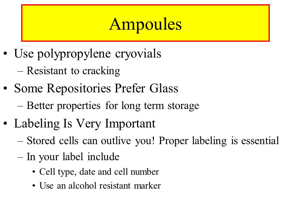Use polypropylene cryovials –Resistant to cracking Some Repositories Prefer Glass –Better properties for long term storage Labeling Is Very Important