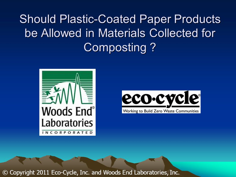 Should Plastic-Coated Paper Products be Allowed in Materials Collected for Composting .