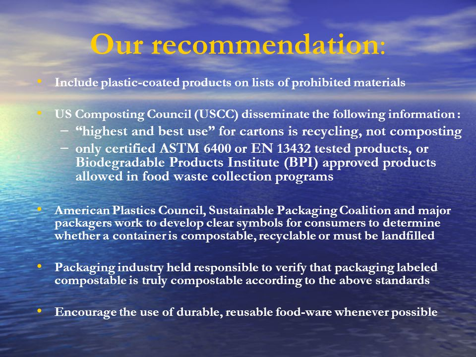 Our recommendation: Include plastic-coated products on lists of prohibited materials US Composting Council (USCC) disseminate the following informatio