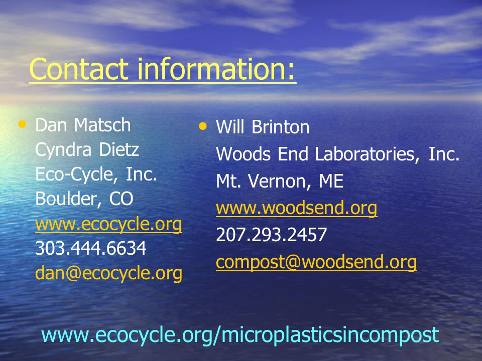 Contact information: Dan Matsch Cyndra Dietz Eco-Cycle, Inc. Boulder, CO www.ecocycle.org 303.444.6634 dan@ecocycle.org Will Brinton Woods End Laborat