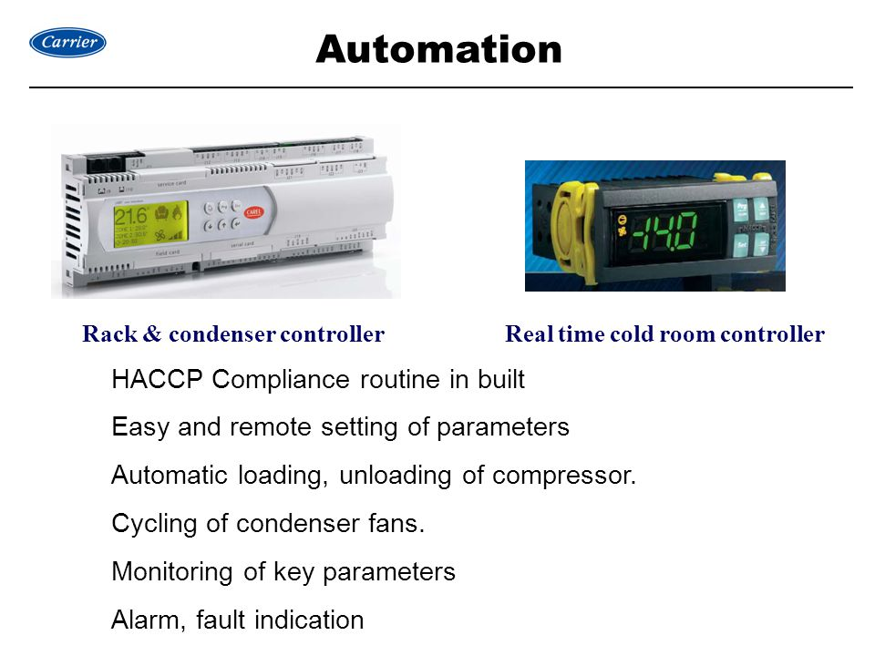 Rack & condenser controllerReal time cold room controller HACCP Compliance routine in built Easy and remote setting of parameters Automatic loading, unloading of compressor.