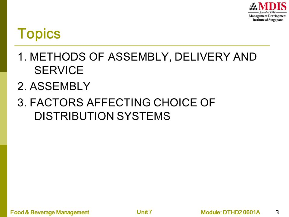 Module: DTHD2 0601AFood & Beverage Management Unit 7 3 Topics 1. METHODS OF ASSEMBLY, DELIVERY AND SERVICE 2. ASSEMBLY 3. FACTORS AFFECTING CHOICE OF