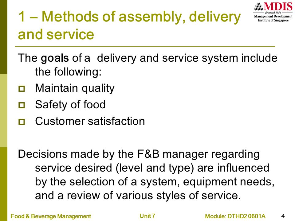 Module: DTHD2 0601AFood & Beverage Management Unit 7 15 3 – Factors affecting choice of distribution systems (1) Type of foodservice system  Assembly/serve (or kitchen-less kitchen) - fully prepared foods are purchased, assembled, heated, and served Advantages  Labor savings.